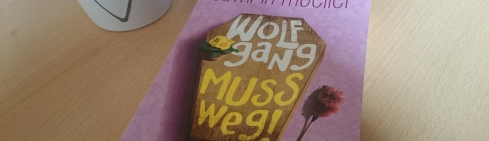 Mamamulle bloggt ihr Buch: Wolfgang muss weg!